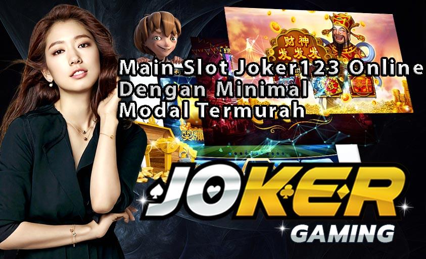 Main Slot Joker123 Online Dengan Minimal Modal Termurah