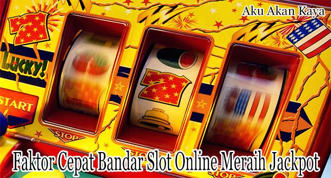 Faktor Cepat Bandar Slot Online Meraih Jackpot Besar